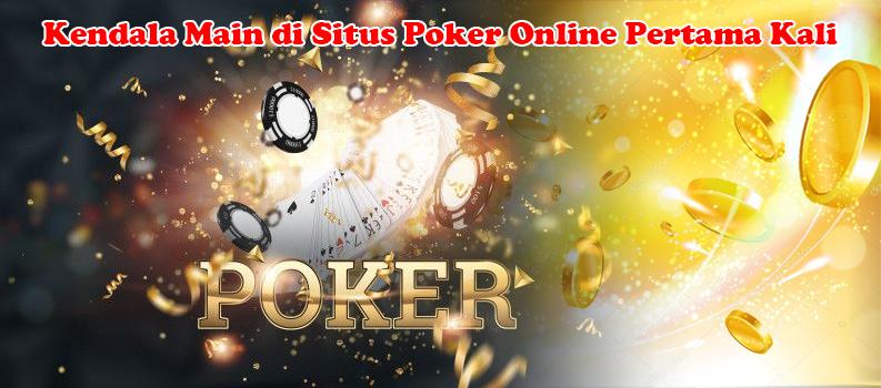 Kendala Main di Situs Poker Online Pertama Kali